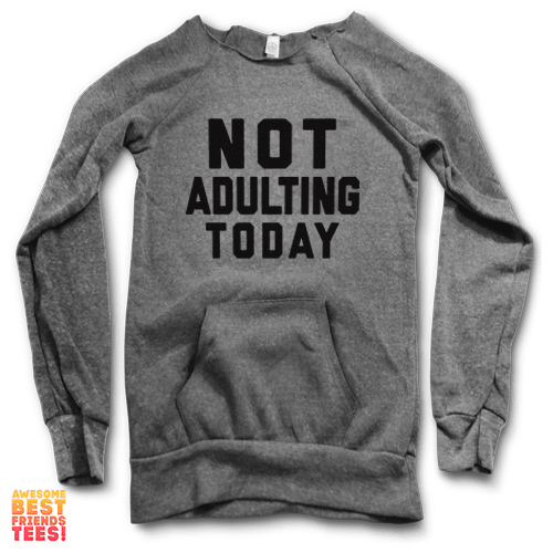 Not Adulting Today | Maniac Sweater on a super comfortable Sweaters for sale at Awesome Best Friends' Tees