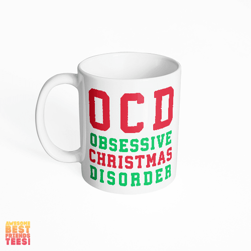 (Sale) OCD Obsessive Christmas Disorder on a super comfortable mug for sale at Awesome Best Friends' Tees