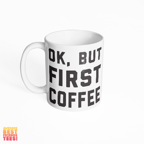 Ok, But First, Coffee