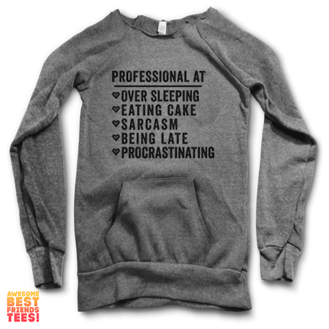 Professional At: Over Sleeping, Eating Cake, Sarcasm | Maniac Sweater on a super comfortable Sweaters for sale at Awesome Best Friends' Tees