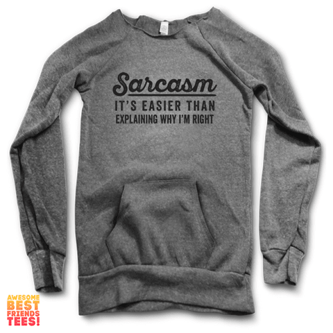 Sarcasm, It's Easier Than Explaining Why I'm Right | Maniac Sweater on a super comfortable Sweaters for sale at Awesome Best Friends' Tees