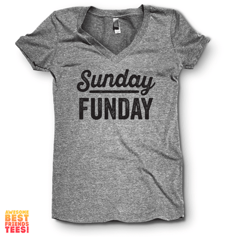 Sunday Funday | V Neck on a super comfortable Shirts for sale at Awesome Best Friends' Tees