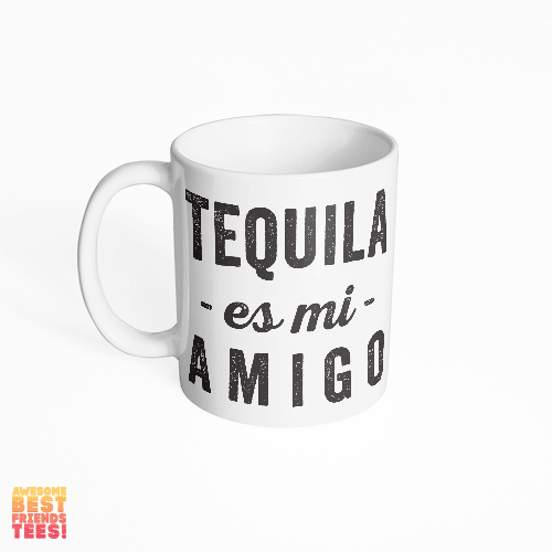 Tequila Es Mi Amigo on a super comfortable mug for sale at Awesome Best Friends' Tees