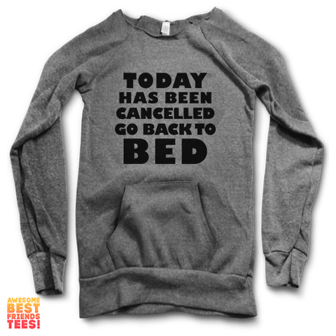 Today Has Been Cancelled Go Back To Bed | Maniac Sweater on a super comfortable Sweaters for sale at Awesome Best Friends' Tees