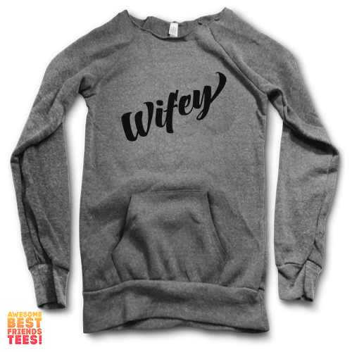Wifey | Maniac Sweater on a super comfortable Sweaters for sale at Awesome Best Friends' Tees