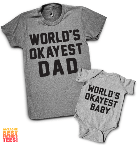 World's Okayest Dad, World's Okayest Baby | Daddy & Me on a super comfortable Women's atg & Onesie hg for sale at Awesome Best Friends' Tees