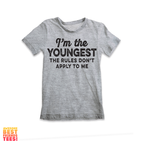 (Sale) I'm The Youngest, The Rules Don't Apply To Me | Kids' Shirt on a super comfortable Shirts for sale at Awesome Best Friends' Tees