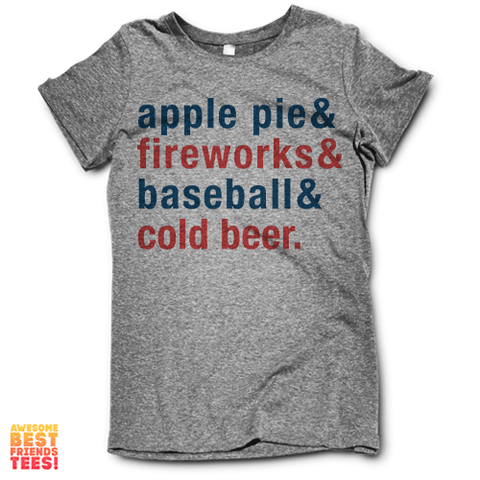Apple Pie & Fireworks & Baseball & Cold Beer on a super comfy Shirts at Awesome Best Friends' Tees!