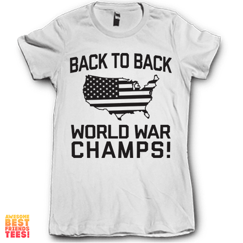 Back To Back World War Champs on a super comfy Shirts at Awesome Best Friends' Tees!