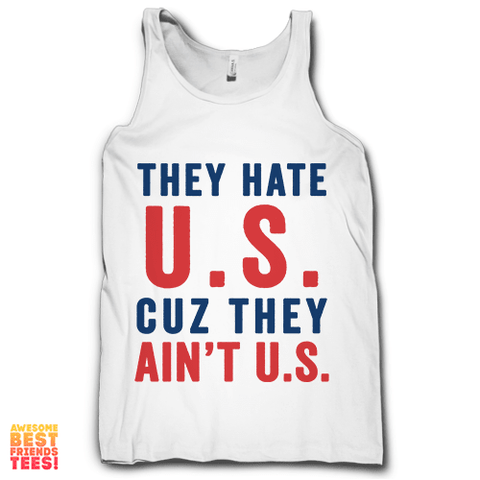 They Hate U.S. Cuz They Ain't U.S. on a super comfortable Tanks for sale at Awesome Best Friends' Tees