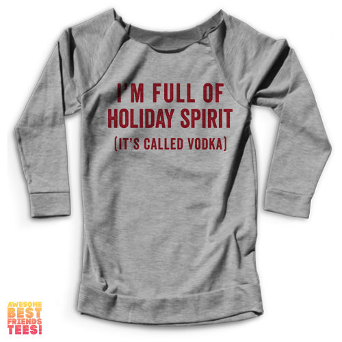 I'm Full Of Holiday Spirit (It's Called Vodka) | Terry Raglan on a super comfortable Sweaters for sale at Awesome Best Friends' Tees