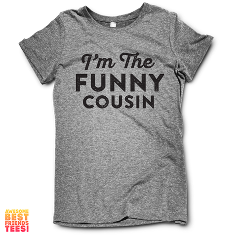 (Sale) I'm The Funny Cousin on a super comfortable Shirts for sale at Awesome Best Friends' Tees