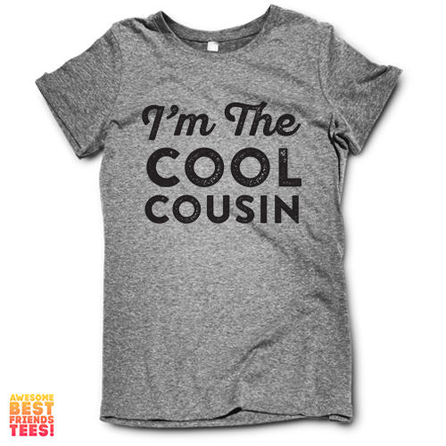 (Sale) I'm The Cool Cousin on a super comfortable Shirts for sale at Awesome Best Friends' Tees