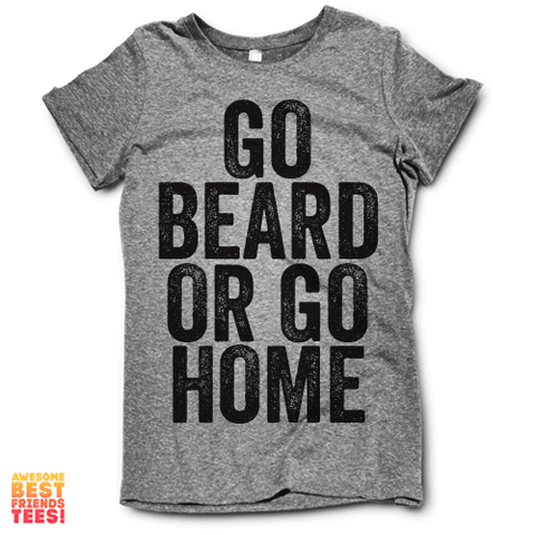 Go Beard Or Go Home on a super comfy Shirts at Awesome Best Friends' Tees!