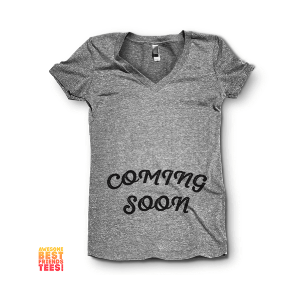 Coming Soon | V Neck on a super comfortable Shirts for sale at Awesome Best Friends' Tees