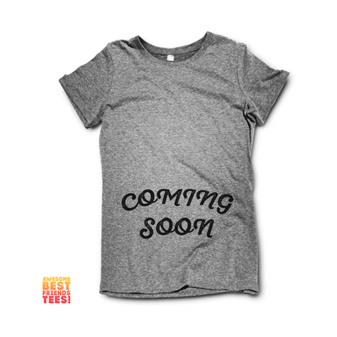 Coming Soon on a super comfortable Shirts for sale at Awesome Best Friends' Tees
