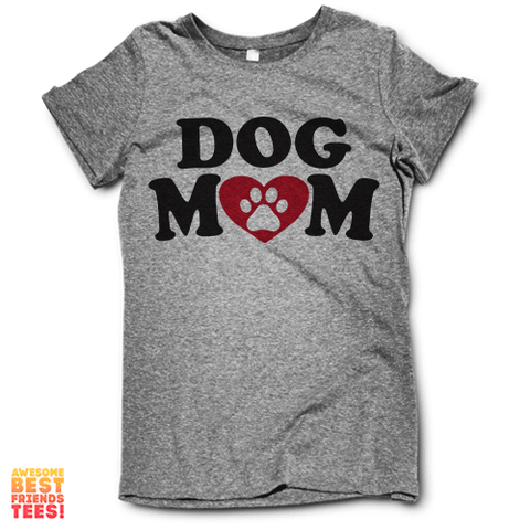 Dog Mom on a super comfy Shirts at Awesome Best Friends' Tees!