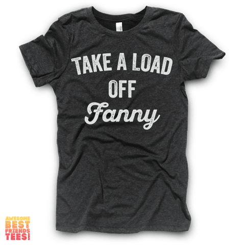 Take A Load Off Fanny (Front) | Who The Hell Is Fanny? (Back) on a super comfortable Shirts for sale at Awesome Best Friends' Tees