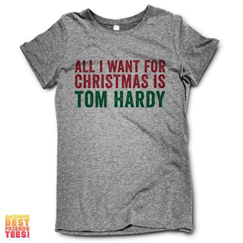 All I Want For Christmas Is Tom Hardy on a super comfortable Shirts for sale at Awesome Best Friends' Tees