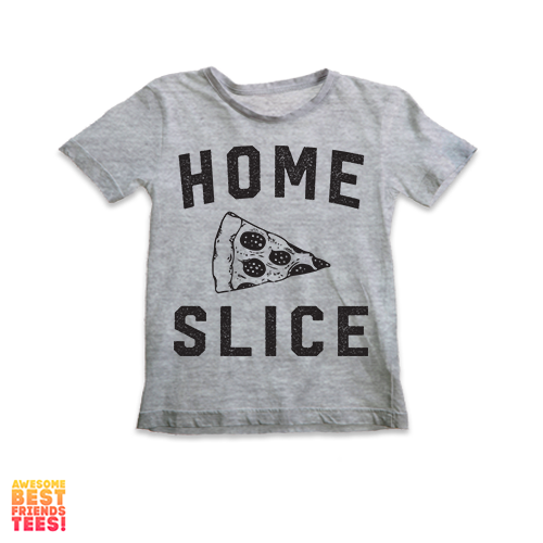 Home Slice | Kids' on a super comfortable Shirts for sale at Awesome Best Friends' Tees