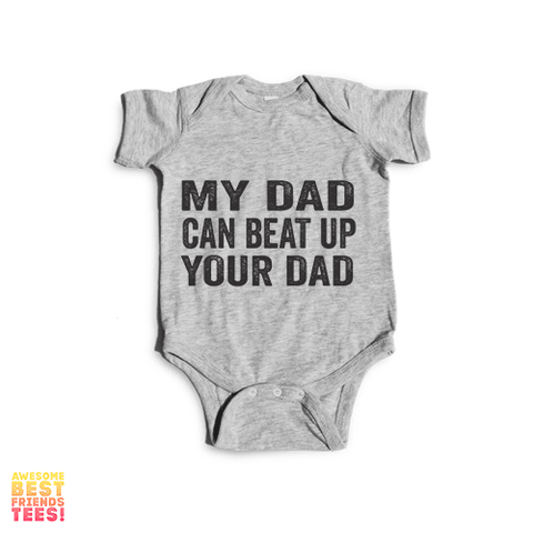 My Dad Can Beat Up Your Dad | Onesie
