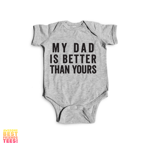 My Dad Is Better Than Yours on a super comfortable Onesie for sale at Awesome Best Friends' Tees