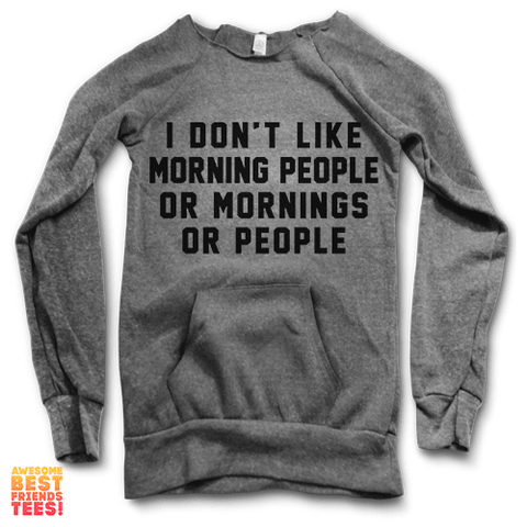 I Don't Like Morning People | Maniac Sweater on a super comfortable Sweaters for sale at Awesome Best Friends' Tees