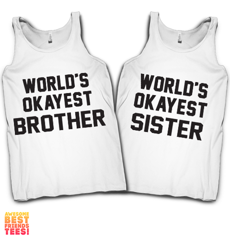 World's Okayest Brother, World's Okayest Sister | Matching Brother & Sister Tanks on a super comfortable Tanks for sale at Awesome Best Friends' Tees