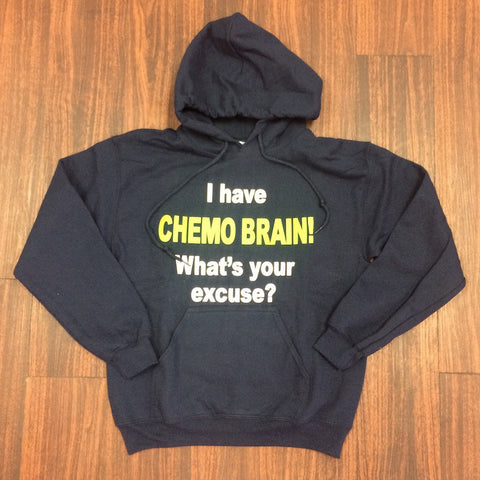"""I Have CHEMO Brain, What's Your Excuse?"" Hoodie"