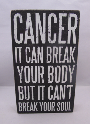 Cancer: It Can Break Your Body But It Can't Break Your Soul Box Sign