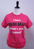"""I Have CHEMO Brain, What's Your Excuse?"" T-Shirt"