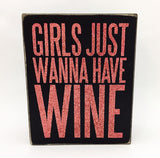 Girls Just Wanna Have Wine Box Sign