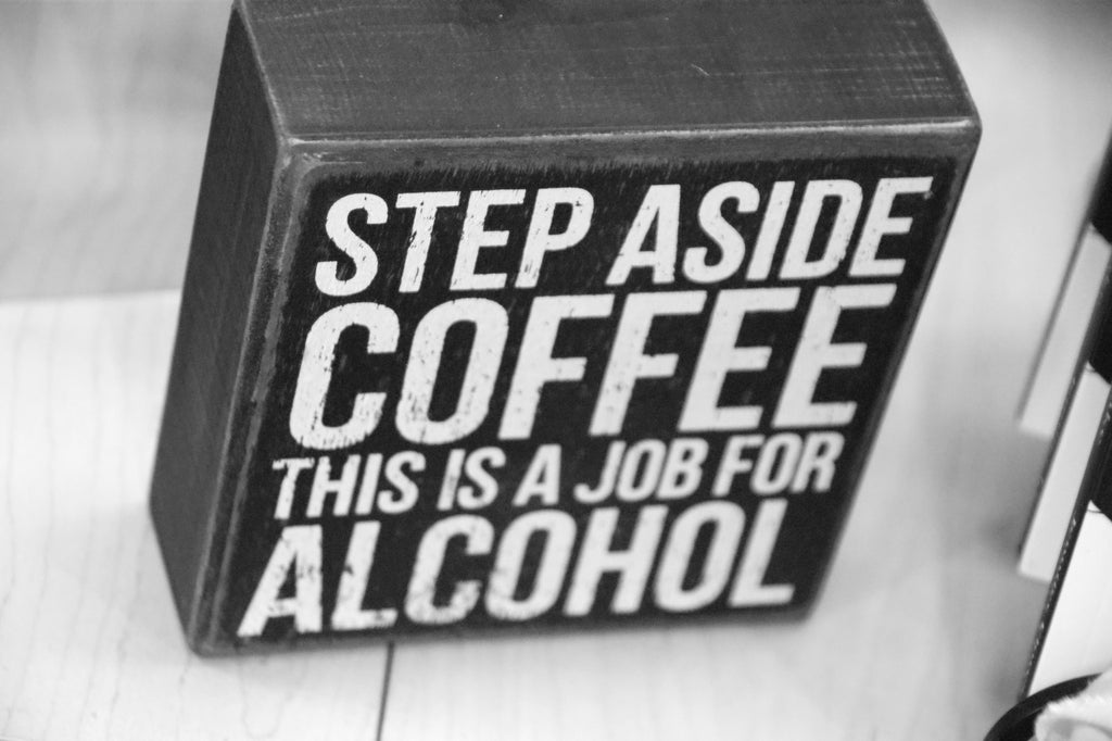 Step Aside Coffee This Is A Job For Alcohol Box Sign
