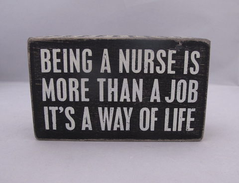 Being A Nurse is More Than A Job, It's A Way Of Life Box Sign