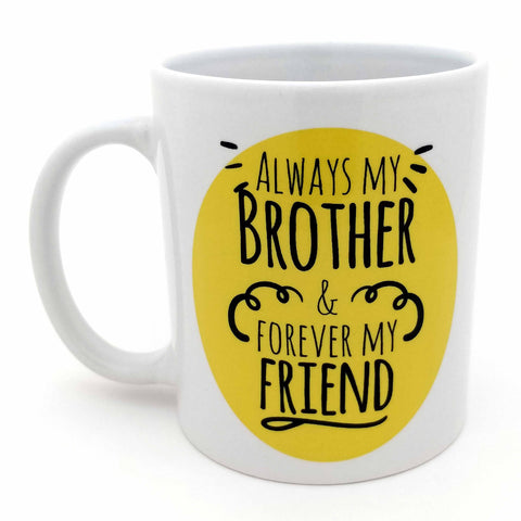 Always My Brother Forever My Friend Ceramic Mug