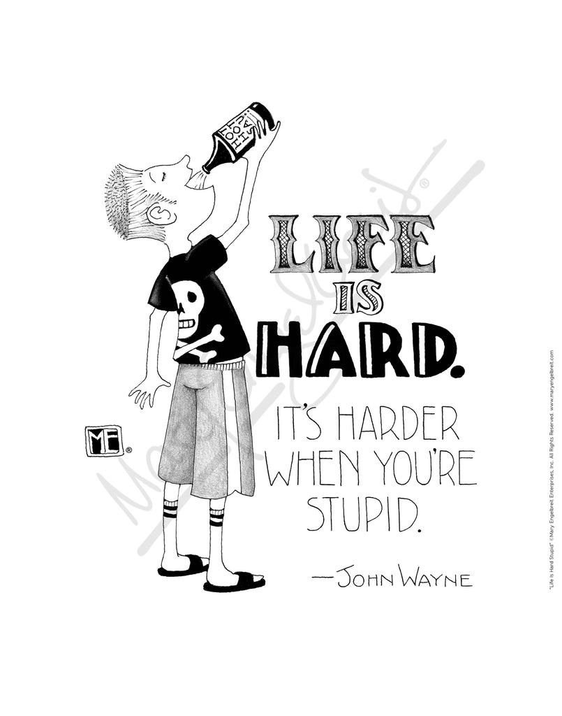 Life Is Hard Stupid Fine Print
