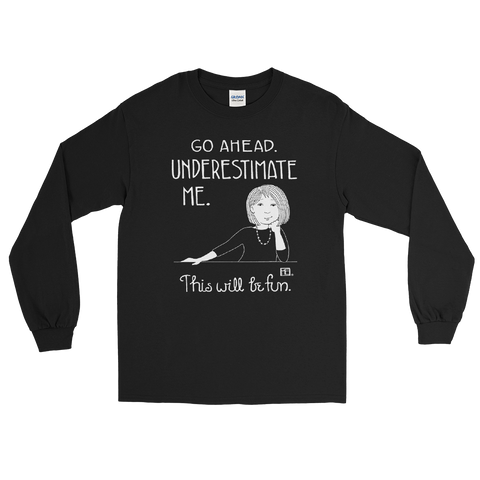 """Underestimate Me"" Long Sleeve Shirt"