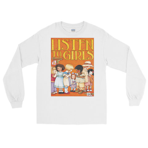 """Listen to Girls"" Longsleeve Shirt"