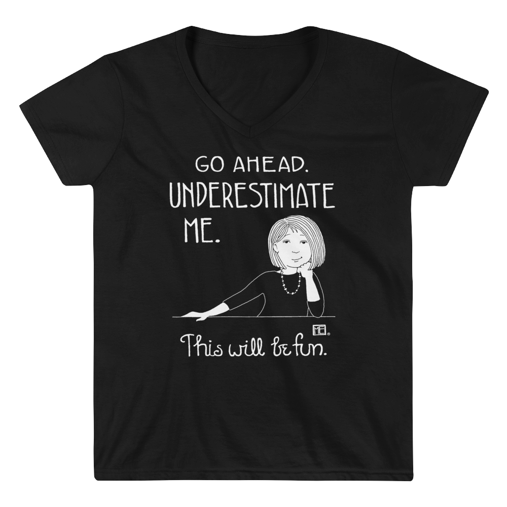 """Underestimate Me"" Women's V-Neck Shirt"