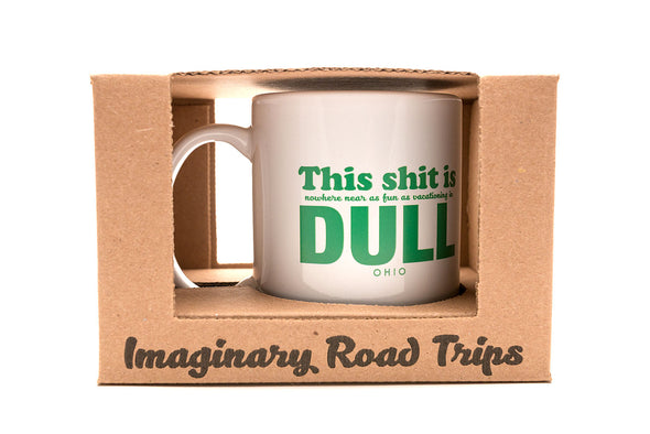 Imaginary Road Trips Fake-Cation Mug - This Shit is Dull