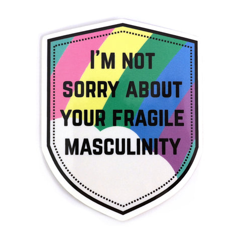 I'm Not Sorry About Your Fragile Masculinity Sticker