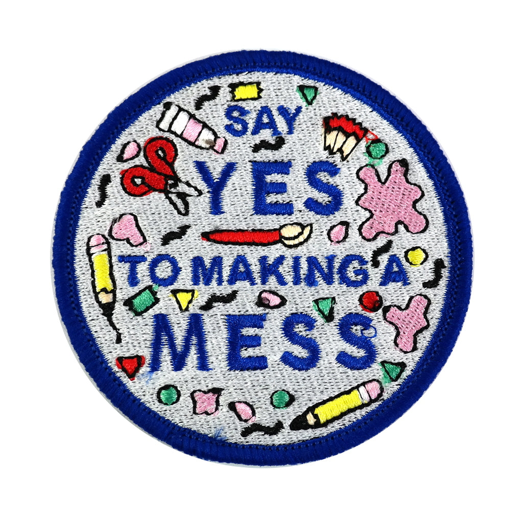 Say Yes To Making A Mess Embroidered Iron On Patch Close up