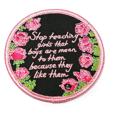 stop teaching girls that boys are meant to the because they like them rose embroidered patch