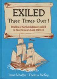 Exiled Three Times Over! Profiles of Norfolk Islanders Exiled in Van Diemens Land 1807-13 - I. Schaffer & T. McKay