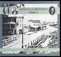Annals of Bendigo Volume 1: 1851-1867