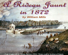 A Rideau Jaunt in 1872 (Published in 2007, based on the journal of William Mills)