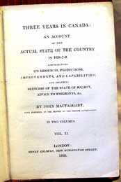 Three Years in Canada, Vol II - 1829, by John Mactaggart. (Vol. 1 & 2 are independent works)