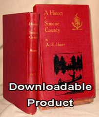 A History of Simcoe County, 2 Vols. 1909 (First complete edition by Andrew. F. Hunter) (by Download)
