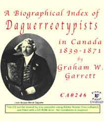 A Biographical Index of Daguerreotypists in Canada 1839-1871 by Graham W. Garrett (on CD).