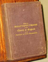The First Fifty Years of the Church of England in the Province of New Brunswick. 1783 - 1833 (on CD)